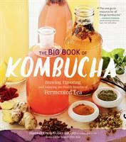 Cover image for The big book of kombucha : brewing, flavoring, and enjoying the health benefits of fermented tea