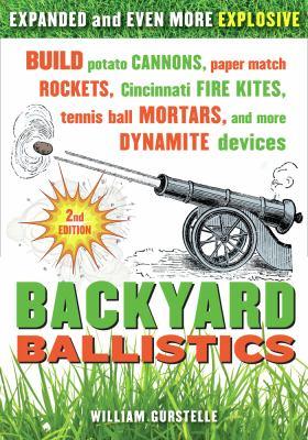 Cover image for Backyard ballistics : build potato cannons, paper match rockets, Cincinnati fire kites, tennis ball mortars, and more dynamite devices
