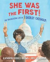 Cover image for She was the first! : the trailblazing life of Shirley Chisholm