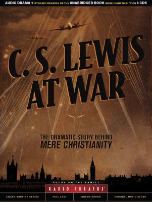 Cover image for C.S. Lewis at war [sound recording (book on CD)] : the dramatic story behind Mere Christianity