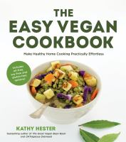 Cover image for The easy vegan cookbook : make healthy home cooking practically effortless