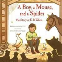 Cover image for A boy, a mouse, and a spider : the story of E.B. White