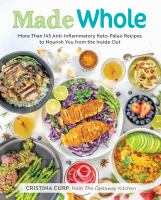 Cover image for Made whole : more than 145 anti-inflammatory keto-paleo recipes to nourish you from the inside out