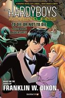 Cover image for Hardy Boys adventures. 1, To die or not to die? plus 3 more adventures! : 4 graphic novels