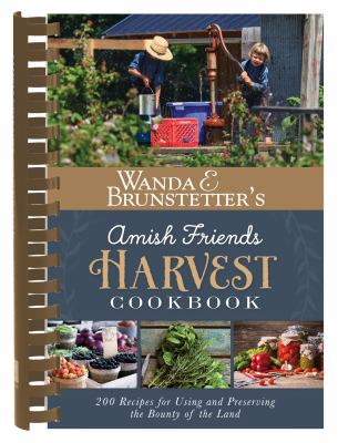 Cover image for Wanda E. Brunstetter's Amish friends harvest cookbook : over 240 recipes for using and preserving the bounty of the land
