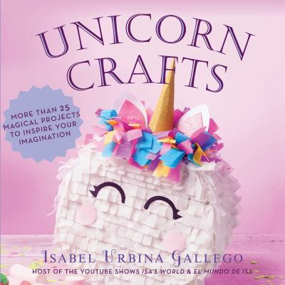 Cover image for Unicorn crafts : more than 25 magical projects to inspire your imagination.