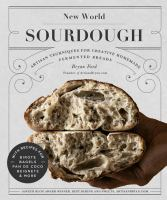 Cover image for New world sourdough : artisan techniques for creative homemade fermented breads : with recipes for birote, bagels, pan de coco, beignets, and more