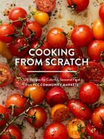 Cover image for Cooking from scratch : 120 recipes for colorful, seasonal food from PCC Community Markets