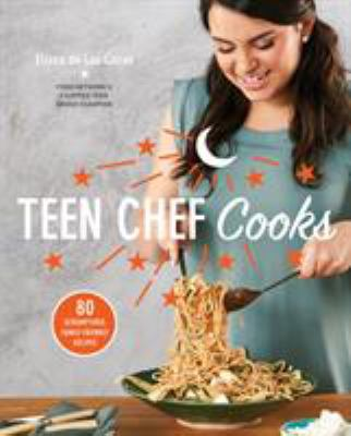 Cover image for Teen Chef Cooks: 80 Scrumptious, Family-Friendly Recipes