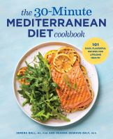 Cover image for The 30-minute Mediterranean diet cookbook. : 101 easy, flavorful recipes for lifelong health
