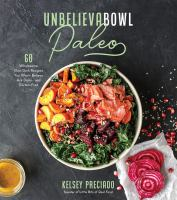 Cover image for Unbelievabowl paleo : 60 wholesome one-dish recipes you won't believe are dairy- and gluten-free
