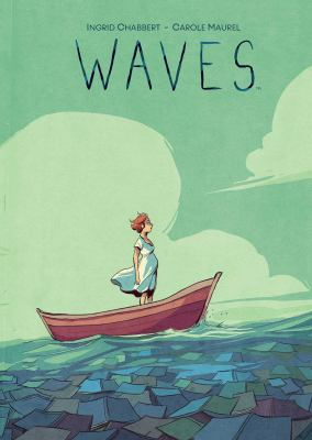 Cover image for Waves / written by Ingrid Chabbert ; illustrated by Carole Maurel ; translated by Edward Gauvin ; lettered by Deron Bennett.