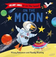 Cover image for Gregory Goose is on the loose! On the Moon