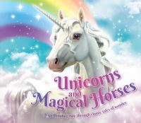 Cover image for Unicorns and magical horses : a spellbinding ride through classic tales of wonder