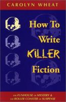 Cover image for How to write killer fiction : the funhouse of mystery & the roller coaster of suspense