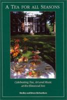 Cover image for A tea for all seasons : celebrating tea, art, and music at the Elmwood Inn
