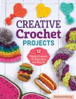 Cover image for Creative crochet projects  : 12 playful projects for beginners and beyond