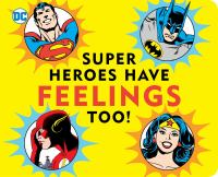 Cover image for Super heroes have feelings too!