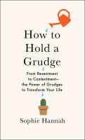 Cover image for How to hold a grudge : from resentment to contentment : the power of grudges to transform your life