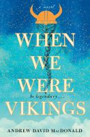 Cover image for When we were Vikings : a novel / Andrew MacDonald.
