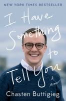 Cover image for I have something to tell you : a memoir