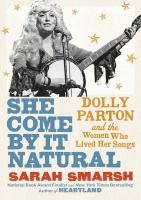 Cover image for She come by it natural : Dolly Parton and the women who lived her songs
