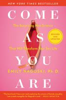 Cover image for Come as you are : the surprising new science that will transform your sex life