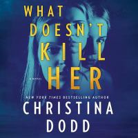 Cover image for What doesn't kill her [sound recording (book on CD)] / Christina Dodd.