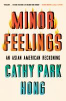 Cover image for Minor feelings : an Asian American reckoning