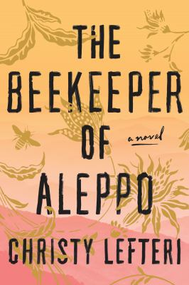 Cover image for The beekeeper of Aleppo : a novel / Christy Lefteri.