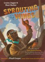 Cover image for Sprouting wings : the true story of James Herman Banning, the first African American pilot to fly across the United States