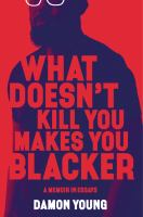 Cover image for What doesn't kill you makes you blacker : a memoir in essays
