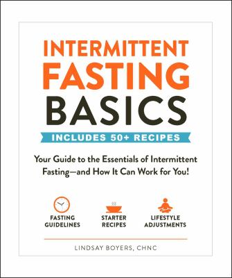 Cover image for Intermittent fasting basics : includes 50+ recipes : your guide to the essentials of intermittent fasting--and how it can work for you!