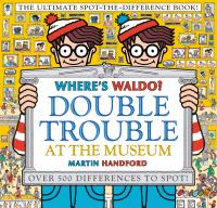 Cover image for Where's Waldo? Double trouble at the museum : the ultimate spot-the-difference book