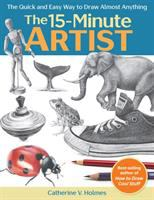 Cover image for The 15-minute artist : the quick and easy way to draw almost anything