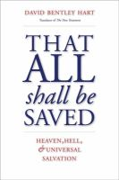 Cover image for That all shall be saved : heaven, hell, and universal salvation