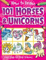 Cover image for How to draw 101 horses and unicorns : easy step-by-step drawing