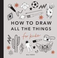 Cover image for All the things : how to draw, for kids