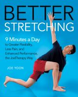 Cover image for Better stretching : 9 minutes a day to greater flexibility, less pain, and enhanced performance, the JoeTherapy way