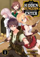 Cover image for The hidden dungeon only I can enter. Novel 1 / written by Meguru Seto ; illustrated by Takehana Note ; translation: Tiva Haro.
