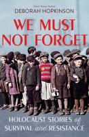 Cover image for We must not forget : Holocaust stories of survival and resistance