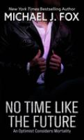 Cover image for No time like the future [large type] : an optimist considers mortality