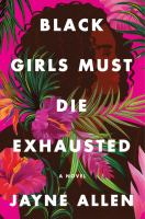 Cover image for Black girls must die exhausted : a novel
