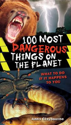 Cover image for 100 most dangerous things on the planet : [what to do if it happens to you]