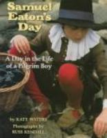 Cover image for Samuel Eaton's day : a day in the life of a Pilgrim boy
