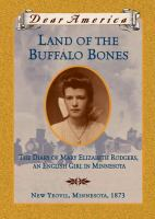Cover image for Land of the buffalo bones: the diary of Mary Ann Elizabeth Rodgers, an English girl in Minnesota