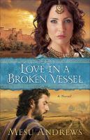 Cover image for Love in a Broken Vessel : a Novel
