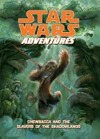 Cover image for Chewbacca and the slavers of the Shadowlands