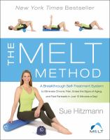 Cover image for The melt method : a breakthrough self-treatment system to eliminate chronic pain, erase the signs of aging, and feel fantastic in just 10 minutes a day!