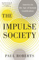 Cover image for The impulse society : America in the age of instant gratification